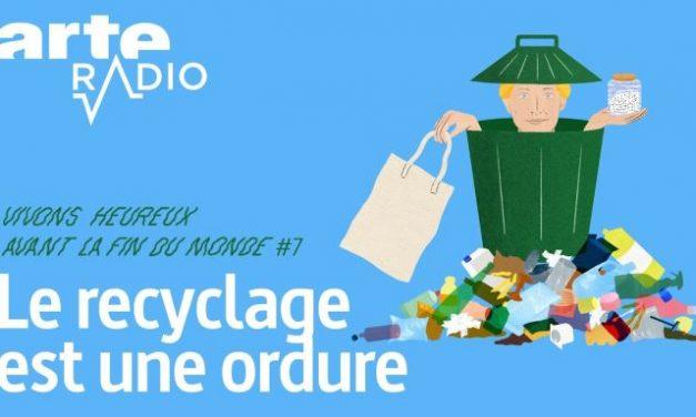 VIDEO : Le recyclage est une ordure (ARTE Radio Podcast)